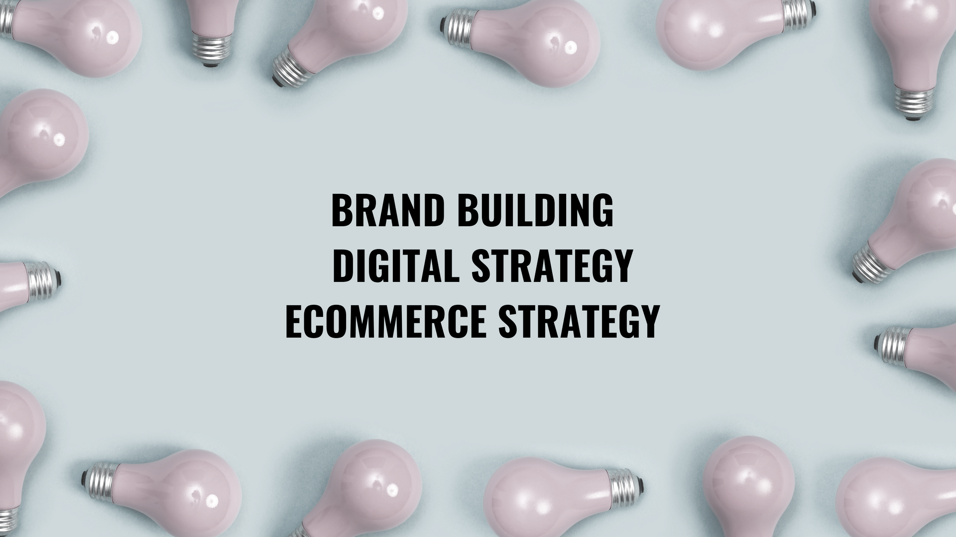 | Brand Building | Digital Strategy | eCommerce Expertise |-8